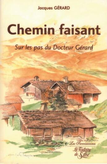 Couverture du livre « Chemin faisant ; sur les pas du docteur Gérard » de Jacques Gerard aux éditions La Fontaine De Siloe