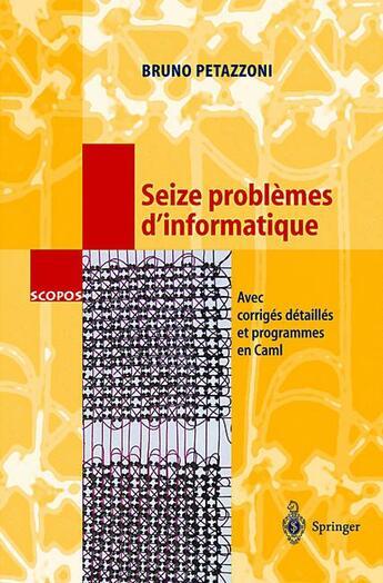 Couverture du livre « 16 problèmes d'informatique » de Bruno Petazzoni aux éditions Springer Verlag