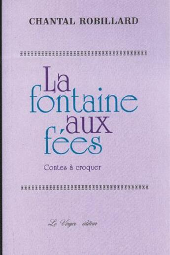 Couverture du livre « La fontaine aux fées ; contes à croquer » de Chantal Robillard aux éditions Le Verger