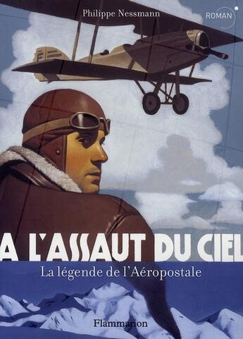 Couverture du livre « À l'assaut du ciel ; la légende de l'aéropostale » de Philippe Nessmann aux éditions Flammarion
