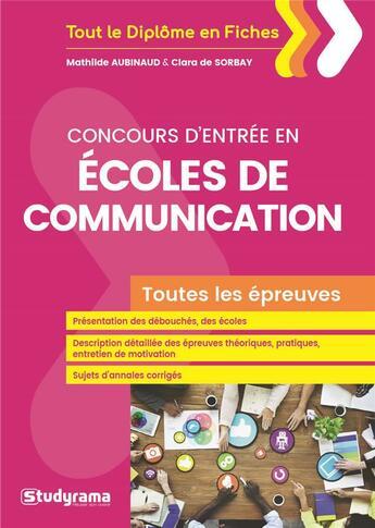 Couverture du livre « Concours d'entrée en écoles de communication ; toutes les épreuves » de Mathilde Aubinaud et Clara De Sorbav aux éditions Studyrama