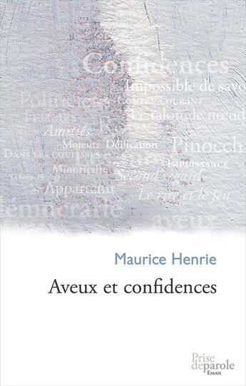 Couverture du livre « Aveux Et Confidences » de Maurice Henrie aux éditions Prise De Parole
