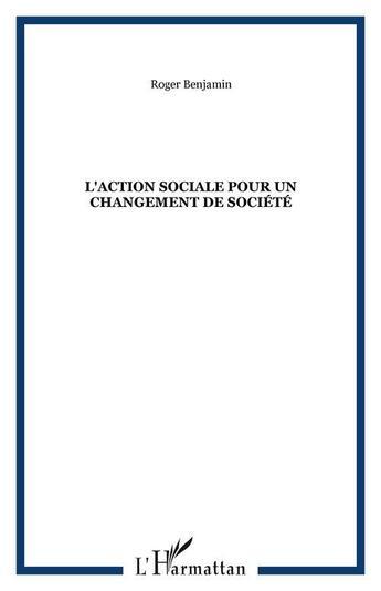 Couverture du livre « Action sociale pour un changement de société » de Roger Benjamin aux éditions L'harmattan