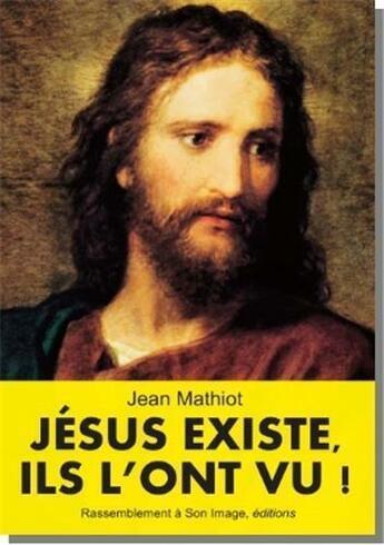 Couverture du livre « Jésus existe, ils l'ont vu ! » de Jean Mathiot aux éditions R.a. Image