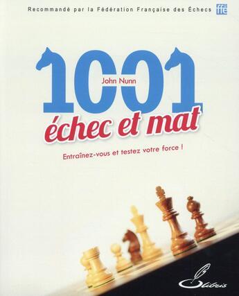 Couverture du livre « 1001 échec et mat ; entraînez vous et testez votre force » de John Nunn aux éditions Olibris