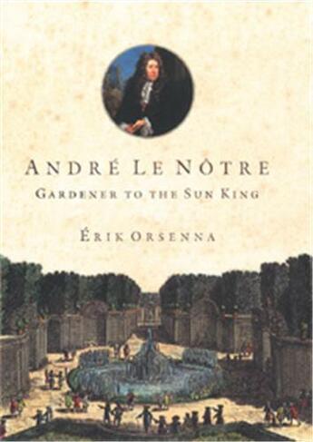 Couverture du livre « André Le Nôtre gardener to the sun king » de Erik Orsenna aux éditions Georges Braziller