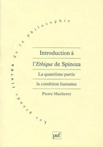 Couverture du livre « Introduction à l'éthique de Spinoza t.4 ; la condition humaine » de Pierre Macherey aux éditions Puf