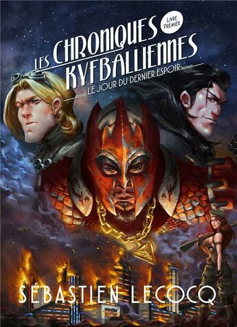 Couverture du livre « Les chroniques Kyfballiennes t.1 ; le jour du dernier espoir » de Sebastien Lecocq aux éditions Books On Demand