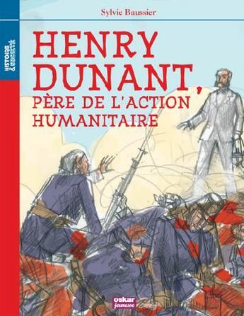 Couverture du livre « Henry Dunant, père de l'action humanitaire » de Sylvie Baussier aux éditions Oskar