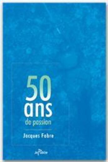 Couverture du livre « 50 ans de passion » de Jacques Fabre aux éditions Jepublie