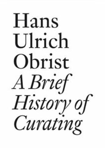 Couverture du livre « A brief history of curating » de Hans Ulrich Obrist aux éditions Les Presses Du Reel