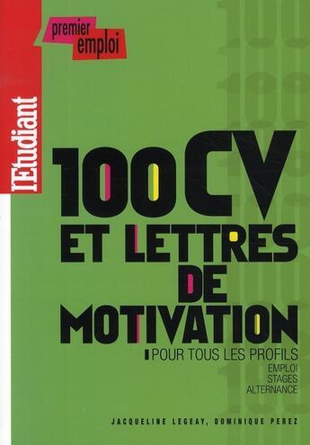 Couverture du livre « 100 CV et lettres de motivation pour tous ; les profils » de Dominique Perez et Jacqueline Legeay aux éditions L'etudiant