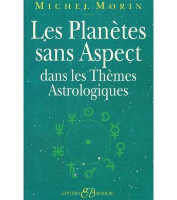 Couverture du livre « Les planètes sans aspect dans les thèmes astrologiques » de Michel Morin aux éditions Bussiere