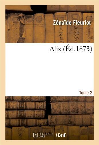 Couverture du livre « Alix t.2 (édition 1873) » de Zenaide Fleuriot aux éditions Hachette Bnf