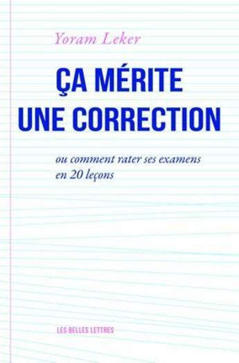 Couverture du livre « Ça mérite une correction ; ou comment rater ses examens en 20 leçons » de Yoram Leker aux éditions Belles Lettres