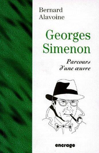 Couverture du livre « Georges Simenon, parcours d'une oeuvre » de Bernard Alavoine aux éditions Encrage