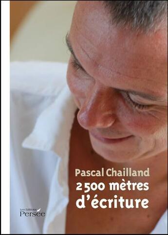 Couverture du livre « 2500 mètres d'écriture » de Pascal Chailland aux éditions Persee