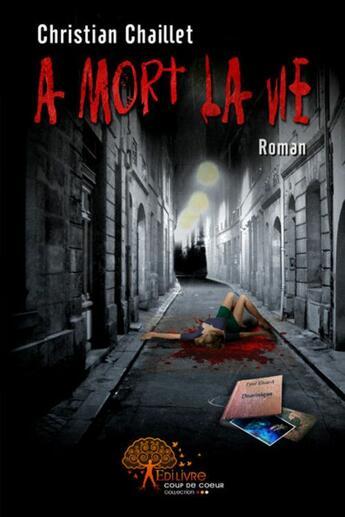 Couverture du livre « À mort la vie » de Christian Chaillet aux éditions Edilivre-aparis