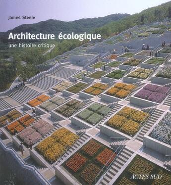 Couverture du livre « Architecture écologique ; une histoire critique » de James Steele aux éditions Actes Sud