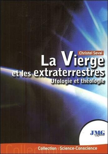 Couverture du livre « La vierge et les extraterrestres ; ufologie et théologie » de Christel Seval aux éditions Jmg