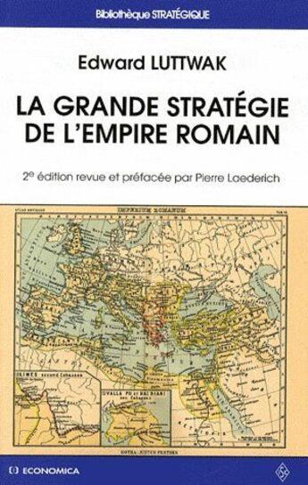 Couverture du livre « La grande stratégie de l'empire romain (2e édition) » de Edward Luttwak aux éditions Economica