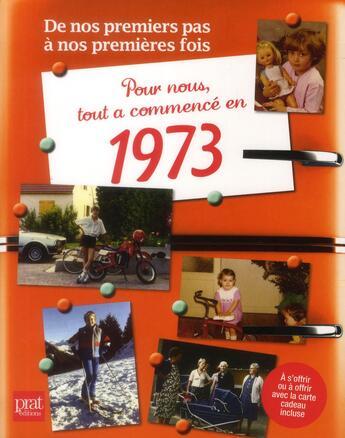 Couverture du livre « De Nos Premiers Pas A Nos Premieres Fois ; 1973 » de Gaelle Brunetaud-Zaid aux éditions Prat
