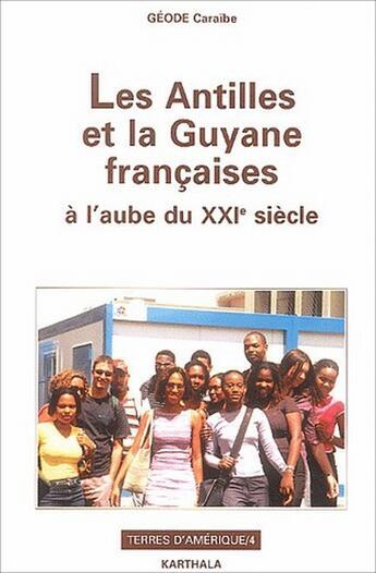 Couverture du livre « Les Antilles et la Guyane françaises ; à l'aube du XXI siècle » de Geode aux éditions Karthala