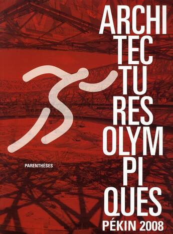 Couverture du livre « Architectures olympiques ; pékin 2008 » de Collectif aux éditions Parentheses