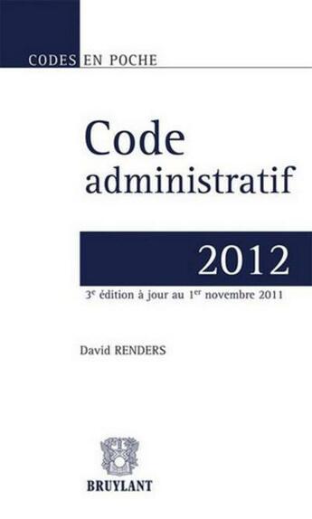 Couverture du livre « Code administratif 2012 (3e édition) » de David Renders aux éditions Bruylant