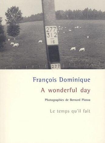 Couverture du livre « A wonderful day » de Bernard Plossu et Dominique Francois aux éditions Le Temps Qu'il Fait