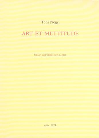 Couverture du livre « Art et multitude neuf lettres sur l'art » de Toni Negri aux éditions Epel