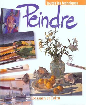 Couverture du livre « Peindre - toutes les techniques » de Denis aux éditions Dessain Et Tolra