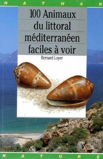 Couverture du livre « 100 animaux du littoral méditerranéen faciles à voir » de Bernard Loyer aux éditions Nathan