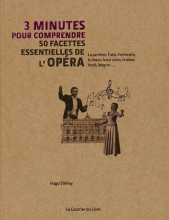 Couverture du livre « 3 minutes pour comprendre 50 facettes essentielles de l'opéra » de Hugo Shirley aux éditions Courrier Du Livre
