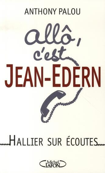 Couverture du livre « Allô, c'est jean-edern ; hallier sur écoutes » de Anthony Palou aux éditions Michel Lafon