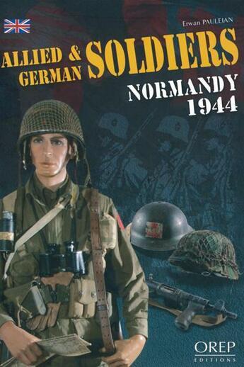 Couverture du livre « Allied and german soldiers ; Normandy 1944 » de Erwan Pauleian aux éditions Orep