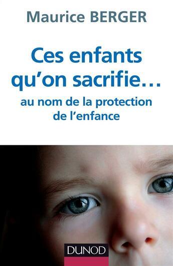 Couverture du livre « Ces enfants qu'on sacrifie... au nom de la protection de l'enfance (2 édition) » de Maurice Berger aux éditions Dunod