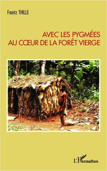 Couverture du livre « Avec les pygmées au coeur de la forêt vierge » de Frantz Thille aux éditions L'harmattan