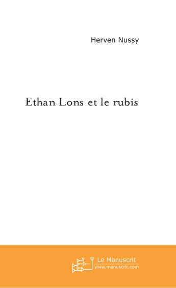 Couverture du livre « Ethan Lons Et Le Rubis » de Nussy Herven aux éditions Le Manuscrit