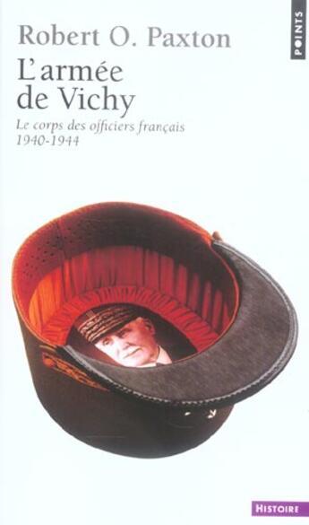Couverture du livre « L'Armee De Vichy. Le Corps Des Officiers Francais (1940-1944) » de Robert Owen Paxton aux éditions Points