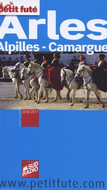 Couverture du livre « Arles, Alpilles, Camargue (édition 2010/2011) » de Collectif Petit Fute aux éditions Le Petit Fute