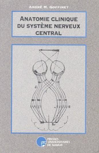 Couverture du livre « Anatomie clinique du système nerveux central » de Andre M. Goffinet aux éditions Pu De Namur