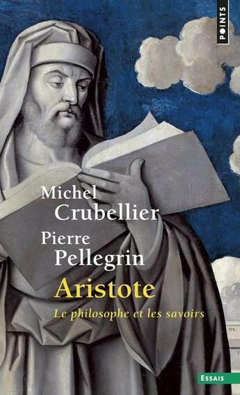 Couverture du livre « Aristote ; le philosophe et les savoirs » de Michel Crubellier aux éditions Points