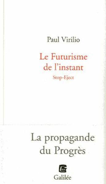 Couverture du livre « Le futurisme de l'instant stop-eject ; la propagande du progrès » de Paul Virilio aux éditions Galilee