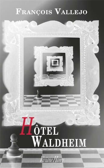 Couverture du livre « Hôtel Waldheim » de Francois Vallejo aux éditions Viviane Hamy
