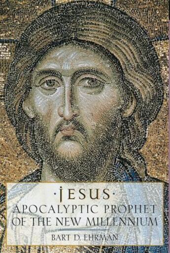 Couverture du livre « Jesus: Apocalyptic Prophet of the New Millennium » de Bart D. Ehrman aux éditions Oxford University Press Usa