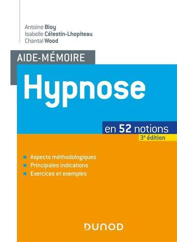 Couverture du livre « Aide-mémoire ; hypnose ; en 52 notions (3e édition) » de Isabelle Celestin-Lhopiteau et Chantal Wood et Antoine Bioy aux éditions Dunod