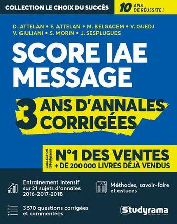 Couverture du livre « Score IAE message ; 3 ans d'annales corrigées » de Collectif et Franck Attelan aux éditions Studyrama