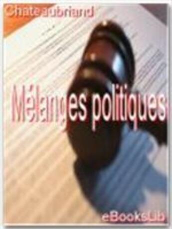 Couverture du livre « Mélanges politiques » de Francois-Rene De Chateaubriand aux éditions Ebookslib