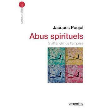 Couverture du livre « Abus spirituels ; s'affranchir de l'emprise » de Jacques Poujol aux éditions Empreinte Temps Present